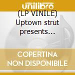 (LP VINILE) Uptown strut presents editor's selection vol.1 lp vinile di Artisti Vari