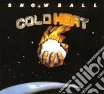 Snowball - Cold Heat cd musicale di Snowball