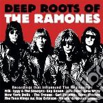 Deep roots of the ramones cd musicale di Artisti Vari