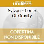 Force of gravity cd musicale di Sylvan