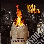 Trancemission - Naked Flames cd musicale di Trancemission
