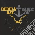 Rebels Bay - Carry On cd musicale di Bay Rebels