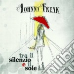 Tra il silenzio e il sole cd musicale di Johnny Freak
