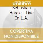 Live in l.a. cd musicale di Hardie Sebastian