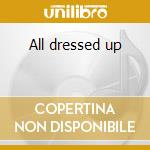 All dressed up cd musicale