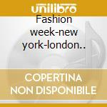 Fashion week-new york-london.. cd musicale di Artisti Vari