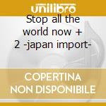Stop all the world now + 2 -japan import- cd musicale di Day Howie