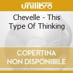 This type of thinking + 1 cd musicale di Chevelle