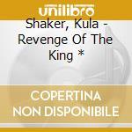 Revenge of the king cd musicale di Shaker Kula