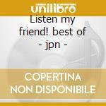Listen my friend! best of - jpn - cd musicale di Moby Grape