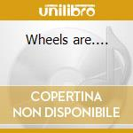 Wheels are.... cd musicale di Reo Speedwagon