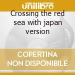 Crossing the red sea with japan version cd musicale