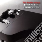 John Di Martino / Romantic Jazz Trio - The Beatles In Jazz cd musicale di DI MARTINO JOHN