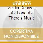 Zeitlin Denny - As Long As There's Music cd musicale di Denny Zeitlin