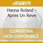 Hanna Roland - Apres Un Reve cd musicale di Roland Hanna
