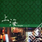 SHANGHAI LOUNGE VOL.5                     cd musicale di Artisti Vari