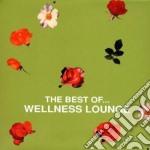 THE BEST OF WELLNESS LOUNGE               cd musicale di Artisti Vari