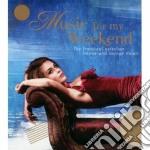 Music for my weekend cd musicale di Artisti Vari