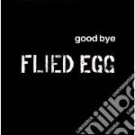 Flied Egg - Goodbye cd musicale di Egg Flied
