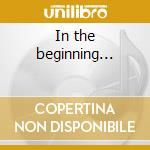 In the beginning... cd musicale di BRITISH NORTH AMERIC