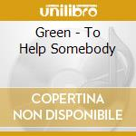 To help somebody cd musicale di GREEN