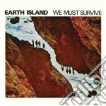 Earth Island - We Must Survive cd musicale di Island Earth