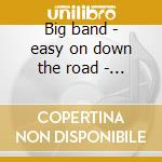Big band - easy on down the road - 63'57 cd musicale di Buddy Rich