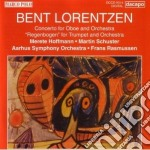 Lorentzen Bent - Concerto Per Oboe E Orchestra, 'regenbogen' Per Tromba E Orchestra cd musicale di Bent Lorentzen