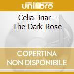 Th dark rose cd musicale di Celia Briar