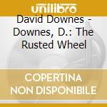 The rusted wheel things cd musicale di David Downes