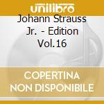 EDITION VOL.16: INTEGRALE DELLE OPERE OR cd musicale di Johann Strauss