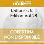 EDITION VOL.28: INTEGRALE DELLE OPERE OR cd musicale di Johann Strauss