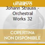 Strauss J. -Jr- - Orchestral Works 32 cd musicale di Johann Strauss