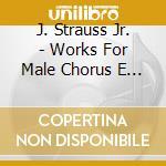 Composizioni x coro maschile e orchestra cd musicale di Johann Strauss