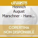 HANS HEILIG, OPERA ROMANTICA IN TRE ATTI cd musicale di MARSCHNER
