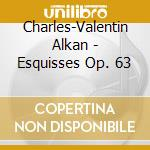 ESQUISSES OP.63 cd musicale di ALKAN CHARLES VALENT