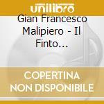 Il finto arlecchino (frammenti sinfonici cd musicale di Malipiero gian franc