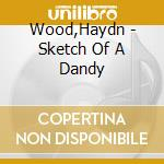 SKETCH OF A DANDY, LONDON CAMEOS, THE SE cd musicale di Haydn Wood