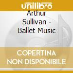 Musica da balletto: l'ile enchantee, the cd musicale di Sullivan