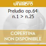 Preludio op.64 n.1 > n.25 cd musicale di Cui