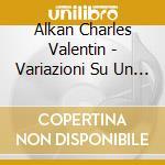 Alkan Charles Valentin - Variazioni Su Un Tema Di Steibelt Op.1,4 Impromptus Op.32, Recueil D'improptus  - Martin Laurent  Pf cd musicale di ALKAN CHARLES VALENT