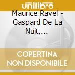 MUSICA X PF: GASPARD DE LA NUIT, SONATIN cd musicale di Maurice Ravel