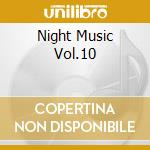 Various Artists - Night Music Vol.10 cd musicale