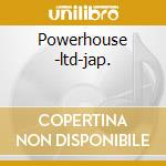 Powerhouse -ltd-jap. cd musicale