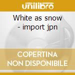 White as snow - import jpn cd musicale di James Felix