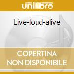 Live-loud-alive cd musicale