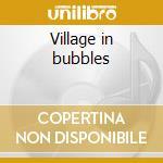 Village in bubbles cd musicale di Kazumi Watanabe