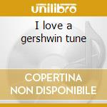 I love a gershwin tune cd musicale