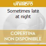 Sometimes late at night cd musicale