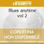 Blues anytime vol 2 cd musicale di Artisti Vari
